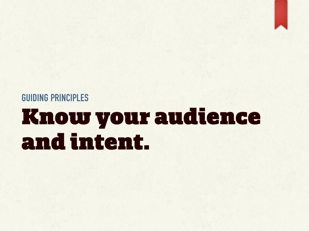 GUIDING PRINCIPLES Know your audience and inten...