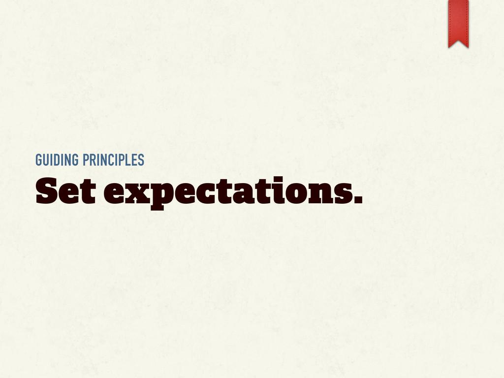 GUIDING PRINCIPLES Set expectations.