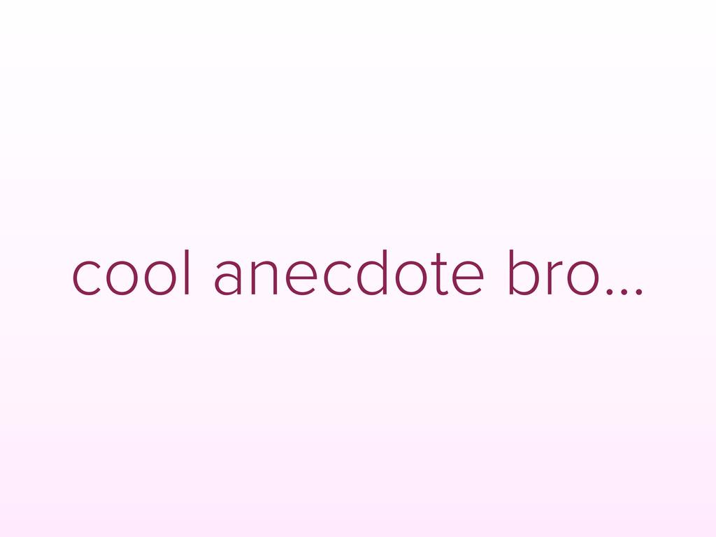 cool anecdote bro...