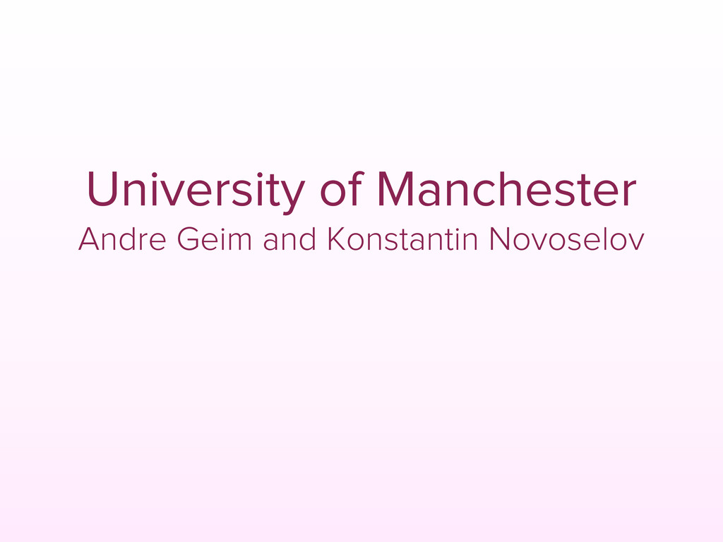 University of Manchester Andre Geim and Konstan...