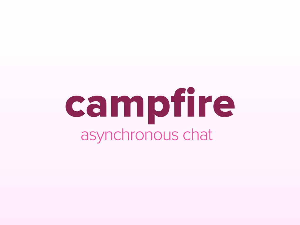 campfire asynchronous chat