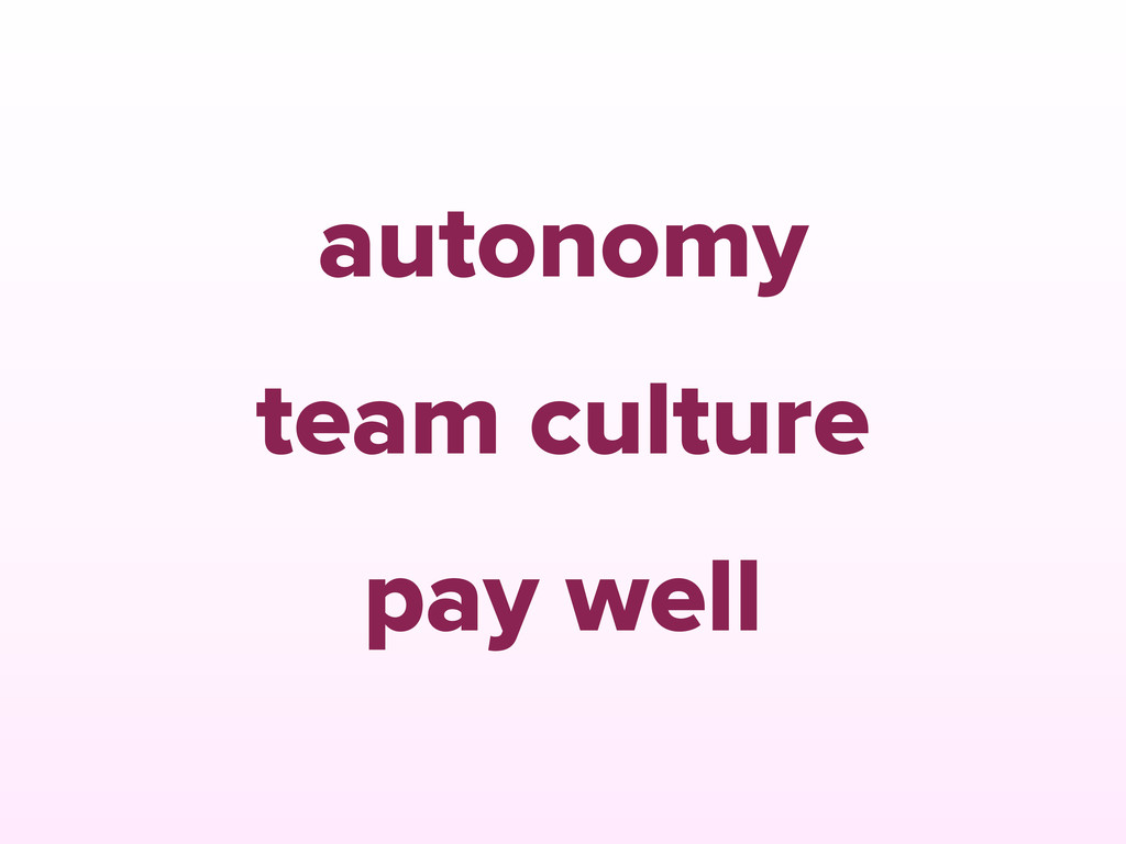 autonomy team culture pay well