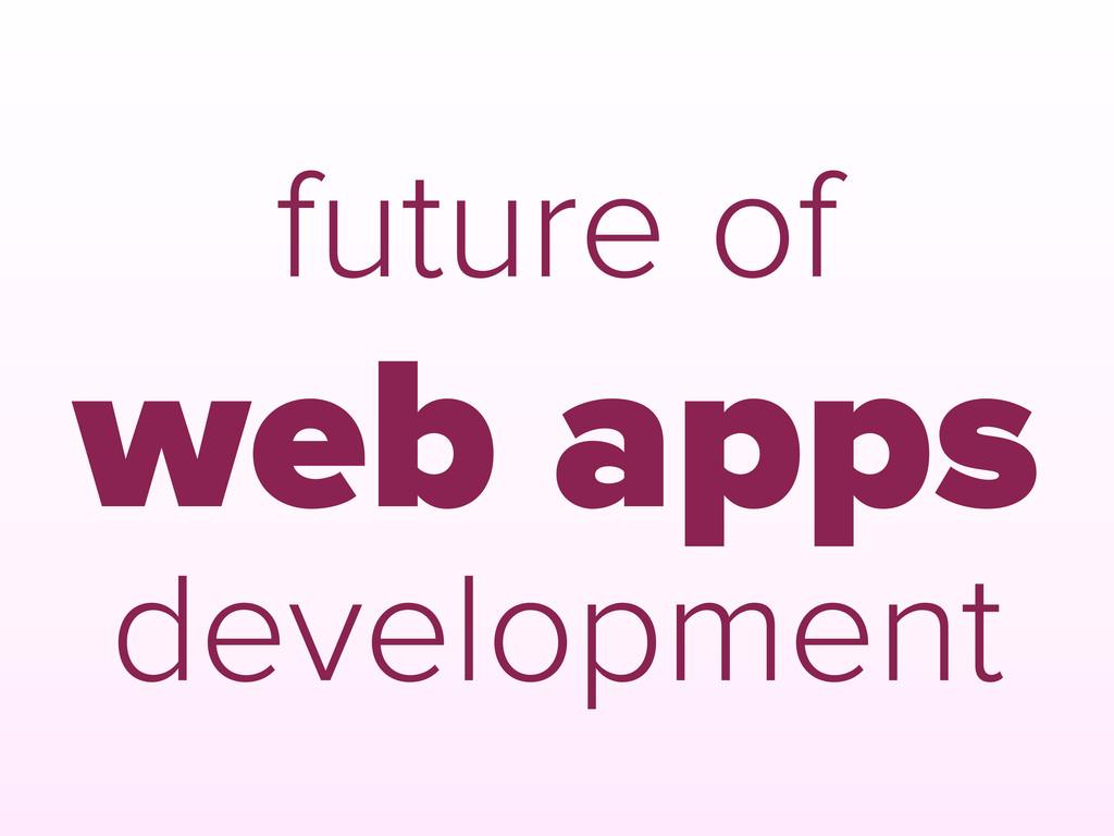 future of web apps development