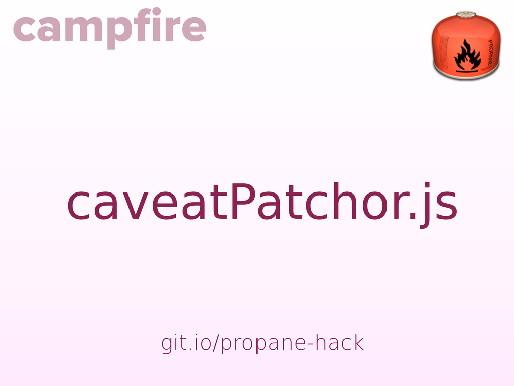 git.io/propane-hack campfire caveatPatchor.js