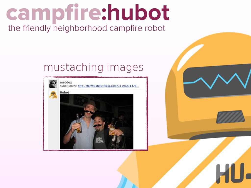campfire:hubot the friendly neighborhood campfire...