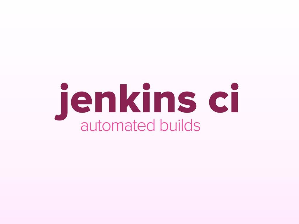 jenkins ci automated builds
