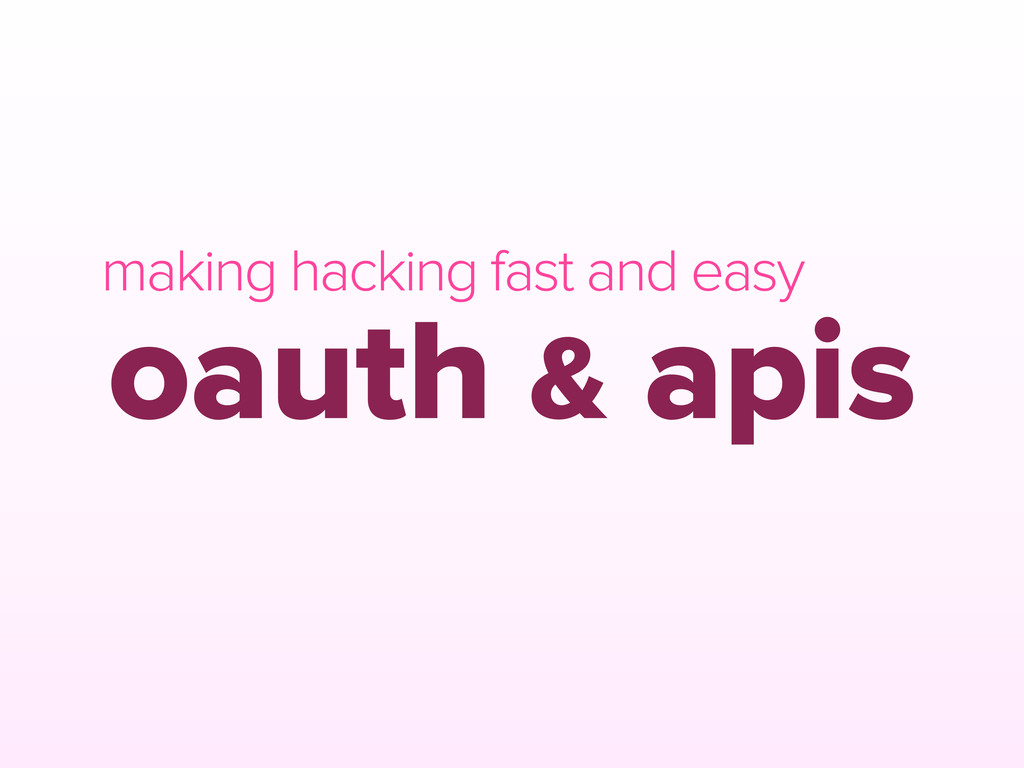 oauth & apis making hacking fast and easy