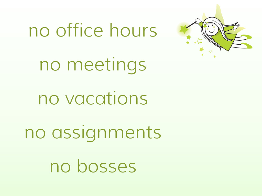 no office hours no meetings no vacations no ass...
