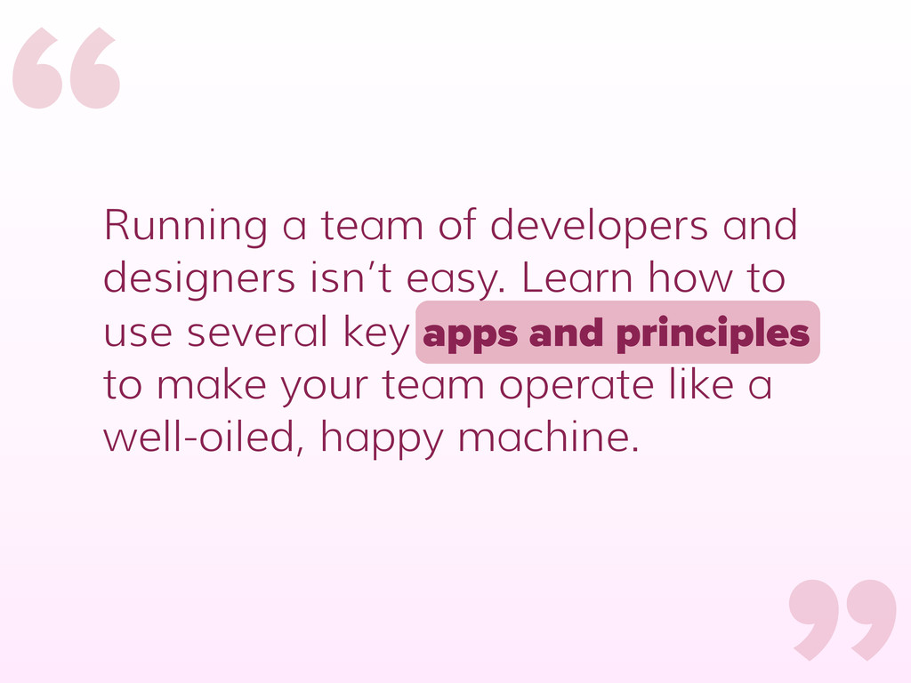 """"""" """" Running a team of developers and designers ..."""