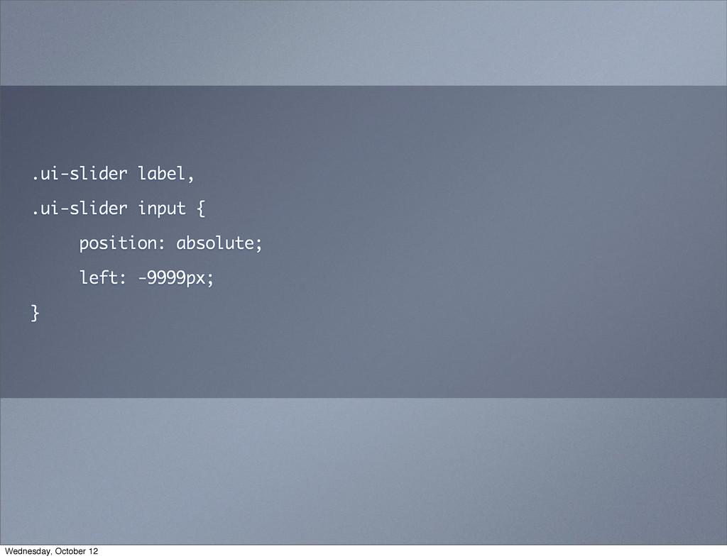 .ui-slider label, .ui-slider input { position: ...