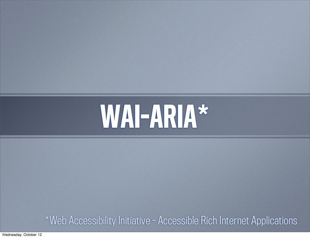 WAI-ARIA* *Web Accessibility Initiative - Acces...