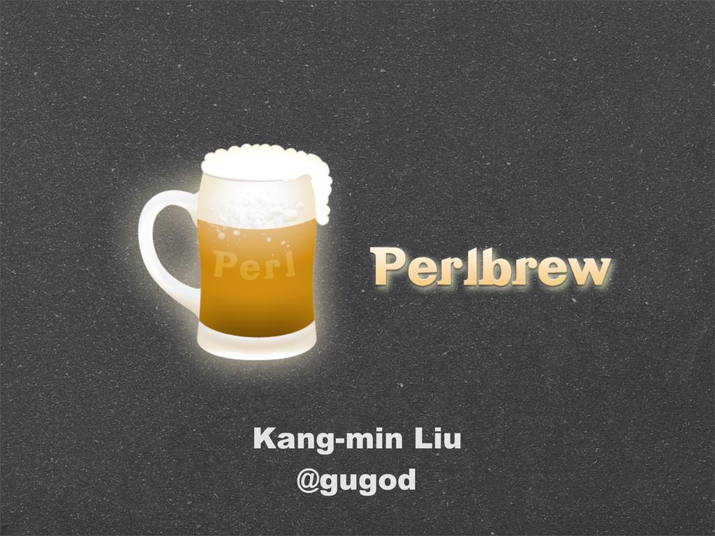 Kang-min Liu @gugod