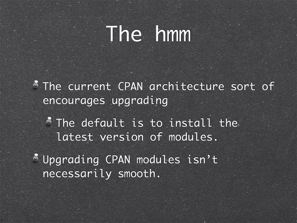 The hmm The current CPAN architecture sort of e...