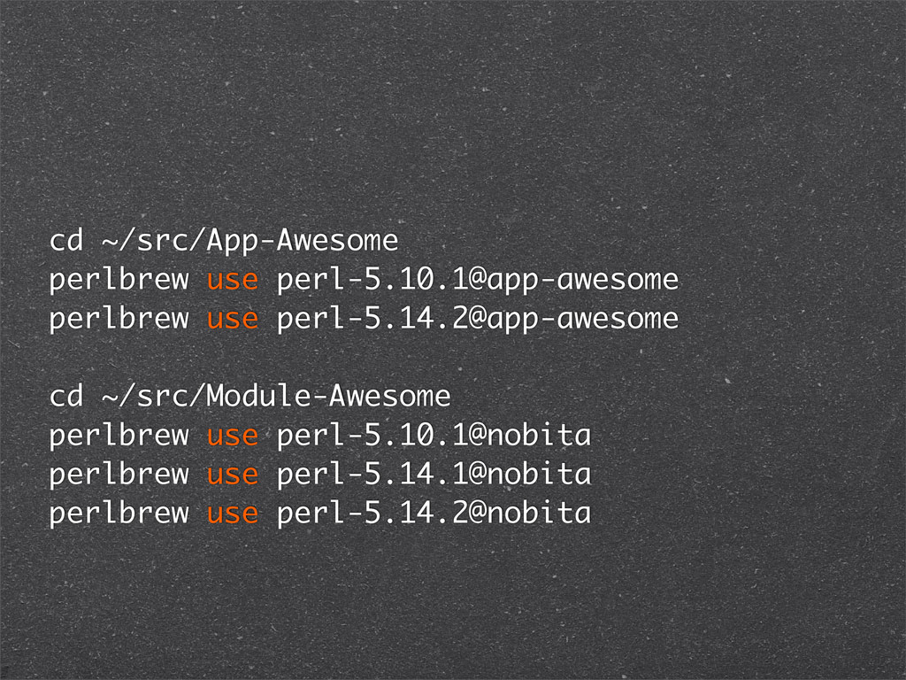 cd ~/src/App-Awesome perlbrew use perl-5.10.1@a...
