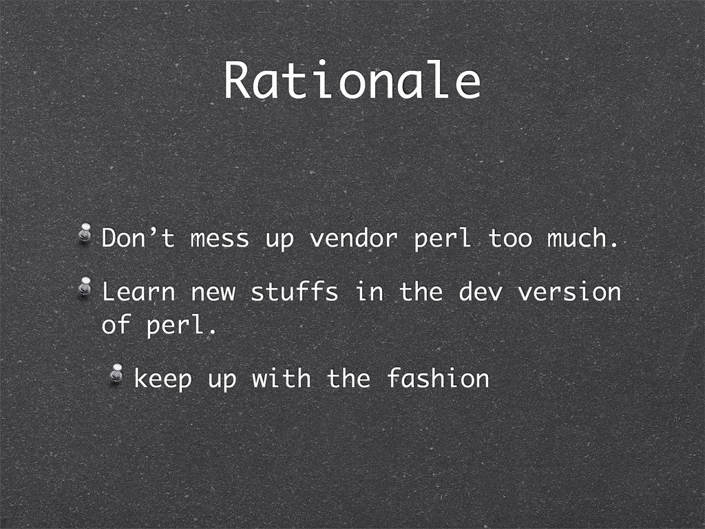 Rationale Don't mess up vendor perl too much. L...