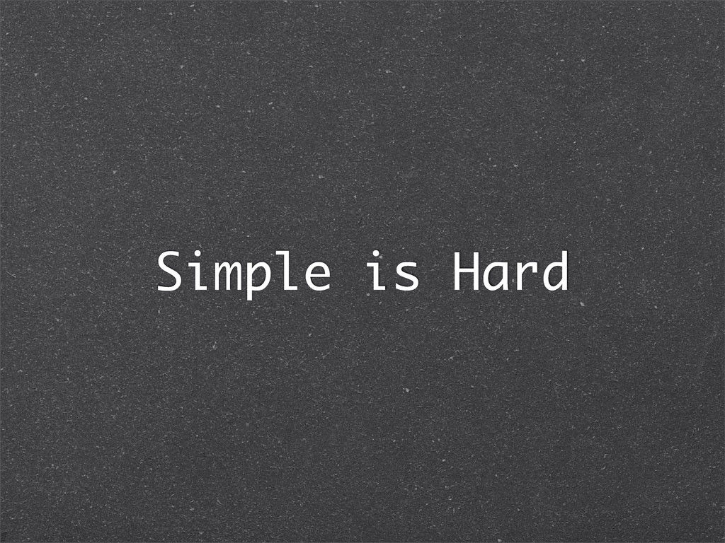 Simple is Hard