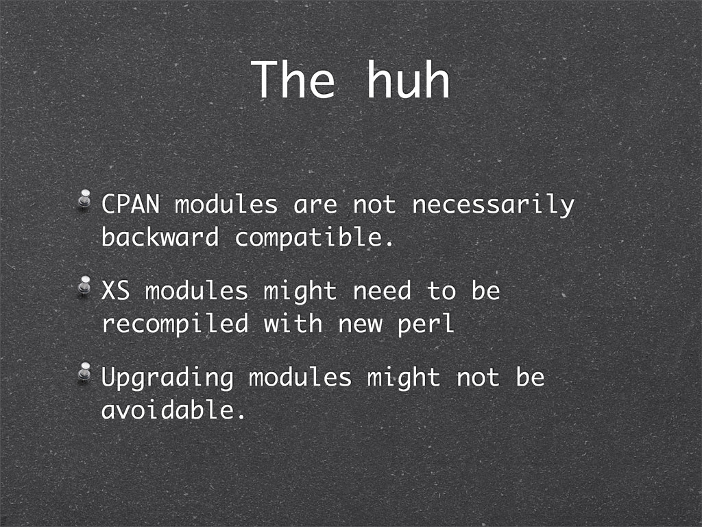 The huh CPAN modules are not necessarily backwa...