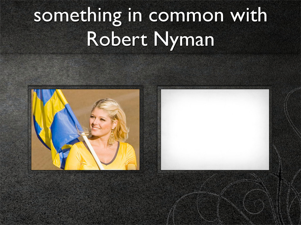 something in common with Robert Nyman