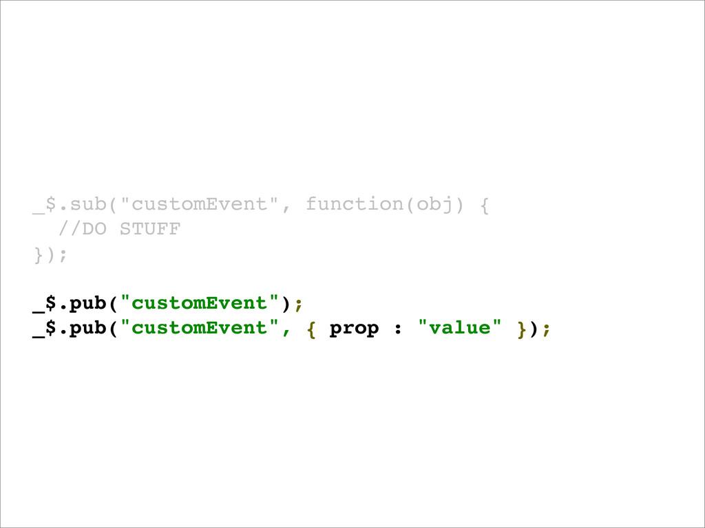 "_$.sub(""customEvent"", function(obj) { ! //DO ST..."