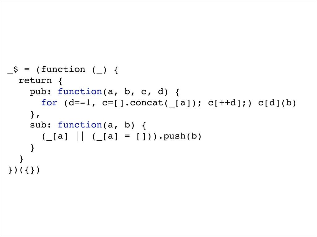_$ = (function (_) { ! return { ! ! pub: functi...