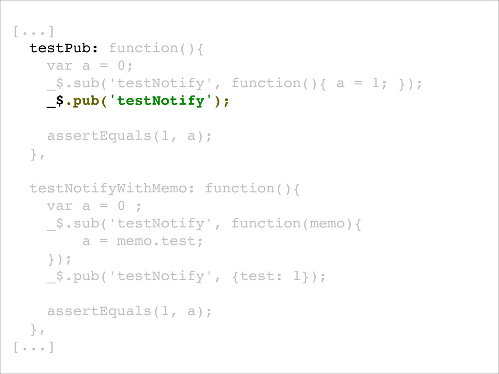 [...] testPub: function(){! ! ! ! var a = 0;! !...