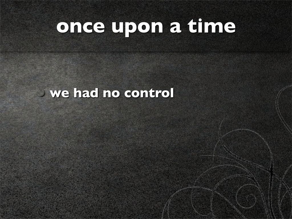 we had no control once upon a time