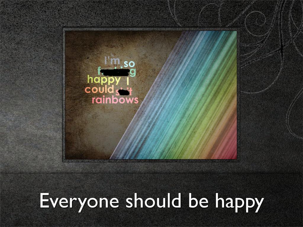 Everyone should be happy