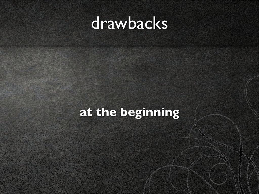 drawbacks at the beginning