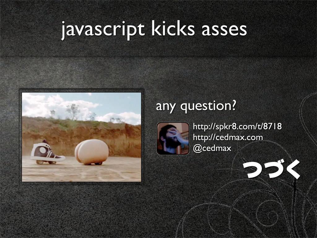 javascript kicks asses http://spkr8.com/t/8718 ...