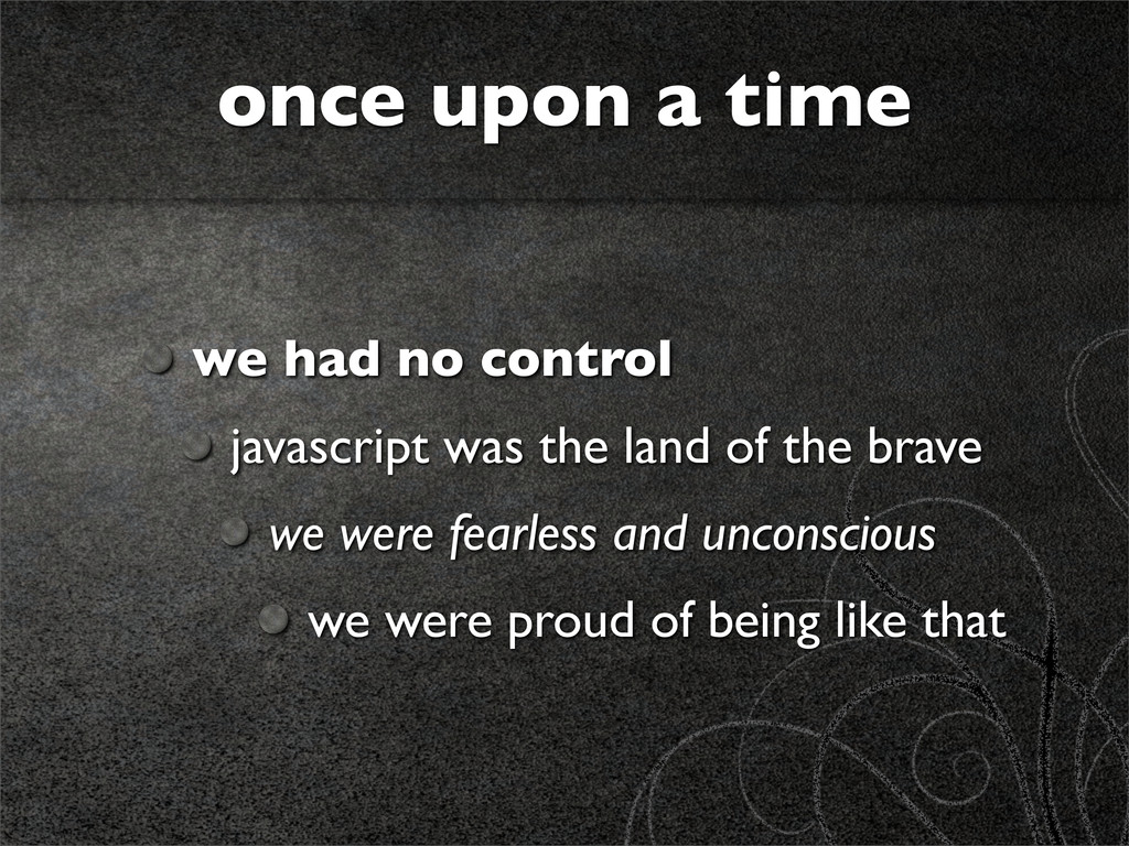 we had no control javascript was the land of th...