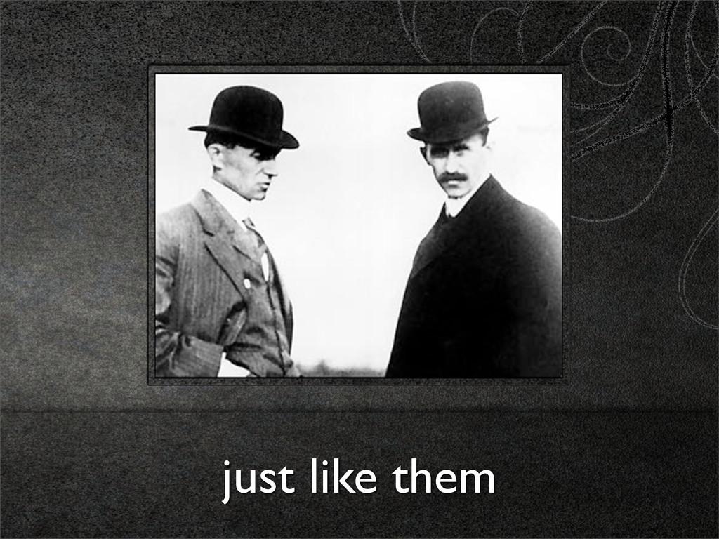 just like them