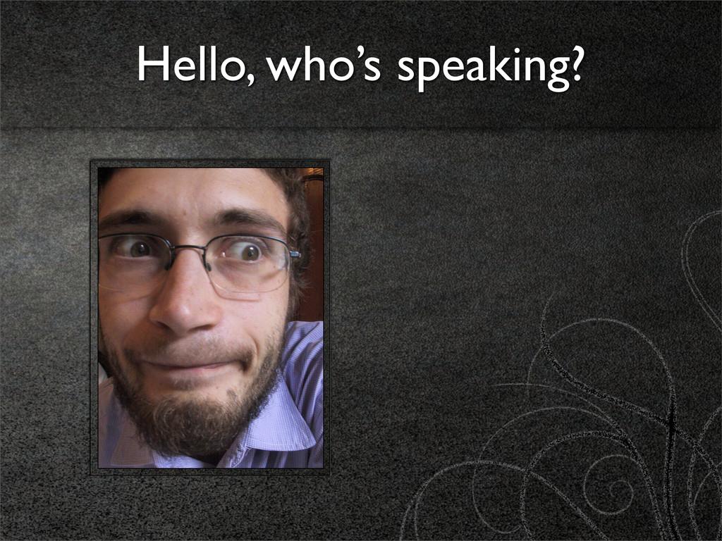 Hello, who's speaking?