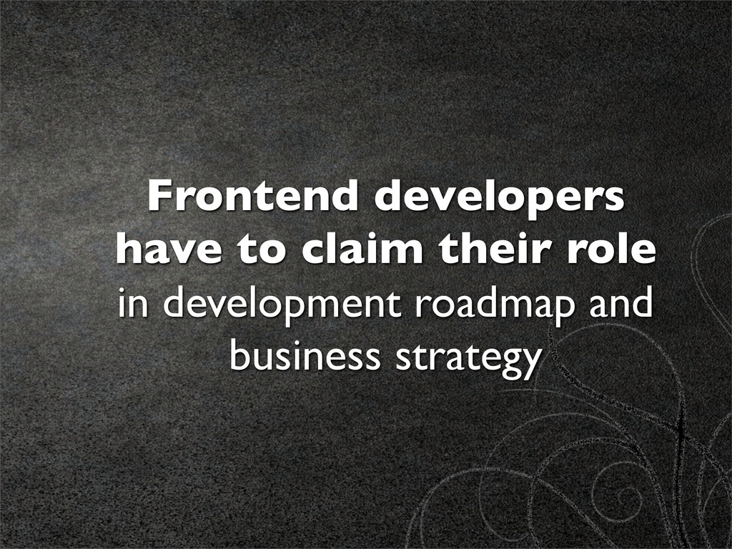 Frontend developers have to claim their role in...