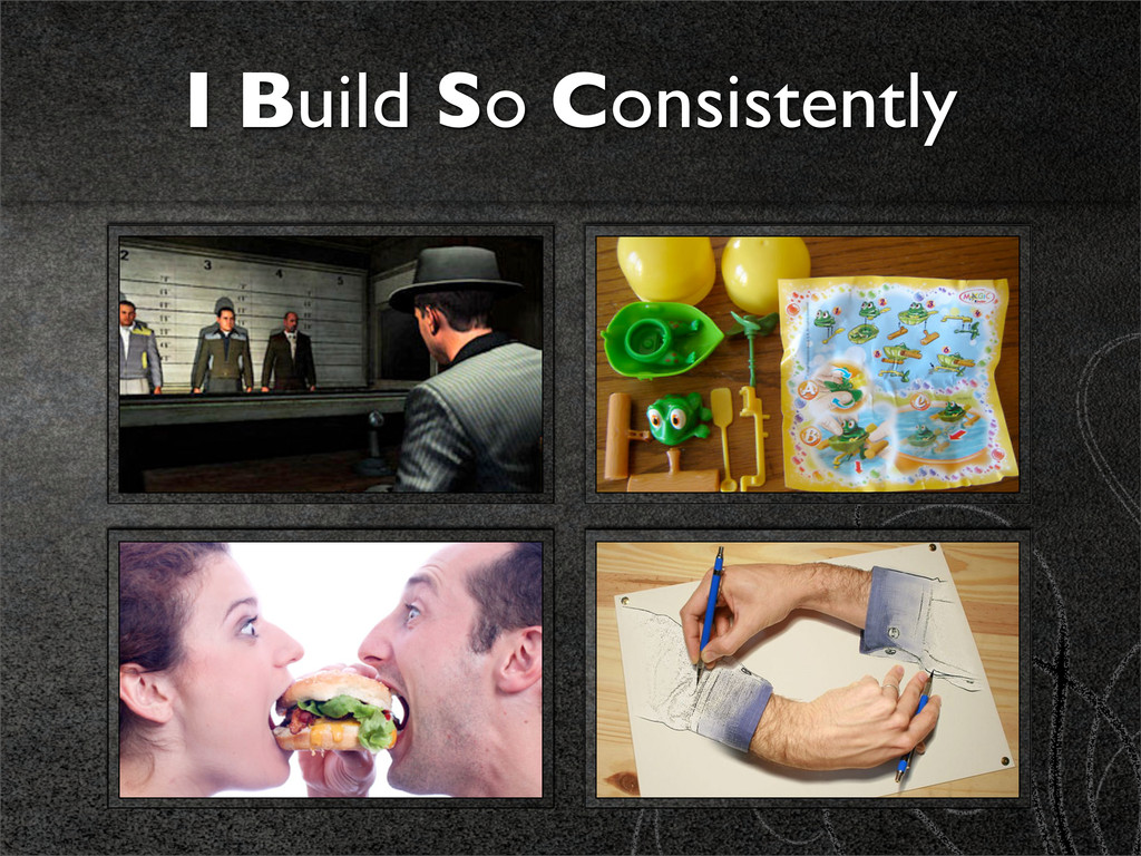 I Build So Consistently