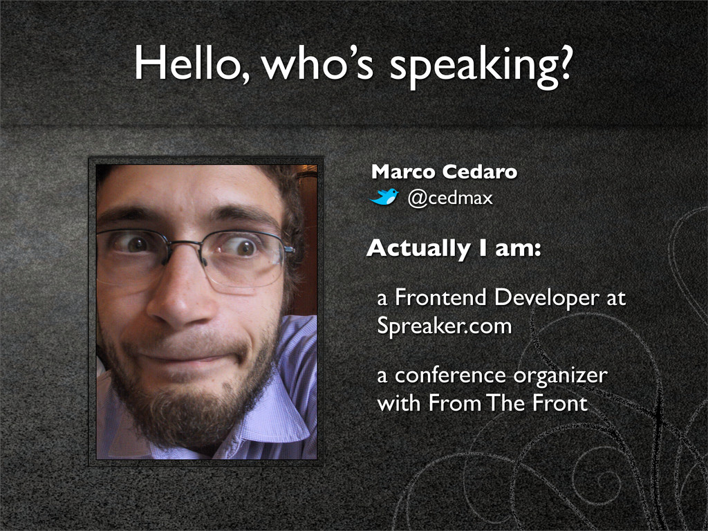 Actually I am: a Frontend Developer at Spreaker...