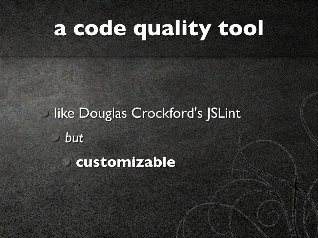 like Douglas Crockford's JSLint but customizabl...