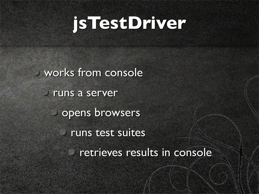 jsTestDriver works from console runs a server o...
