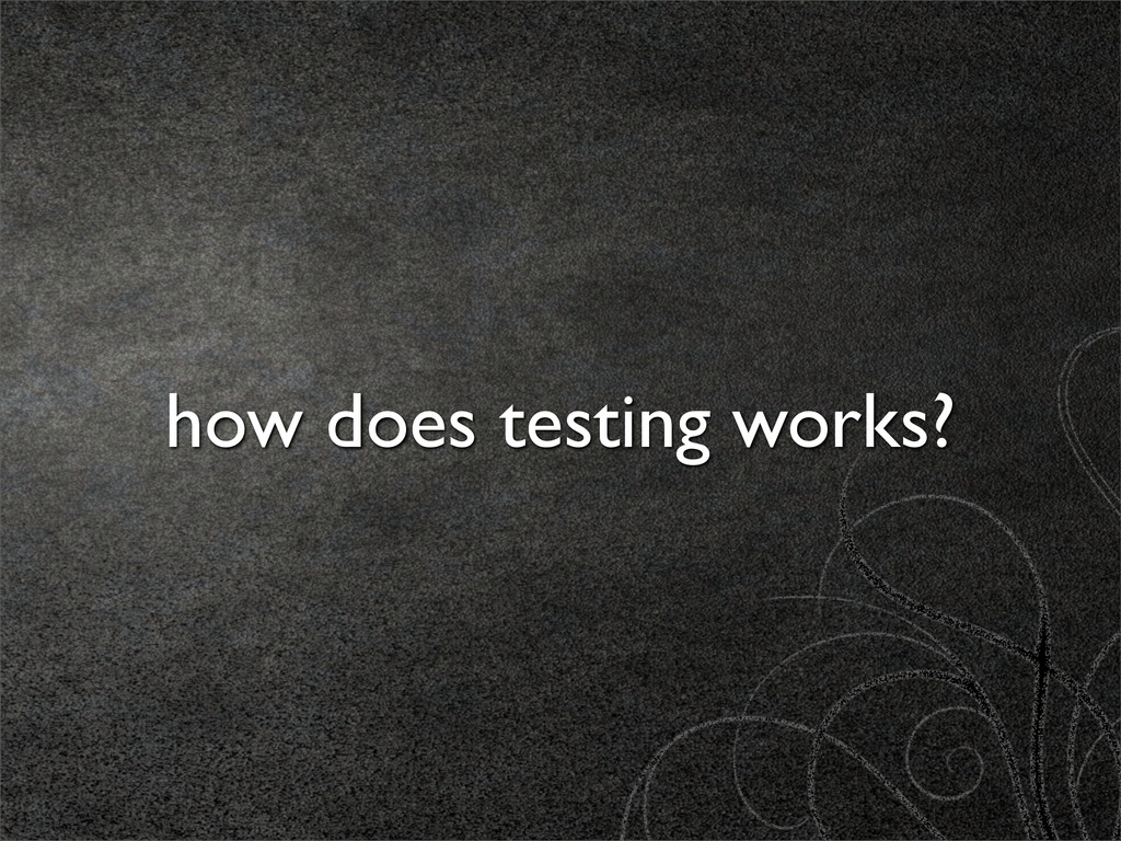 how does testing works?