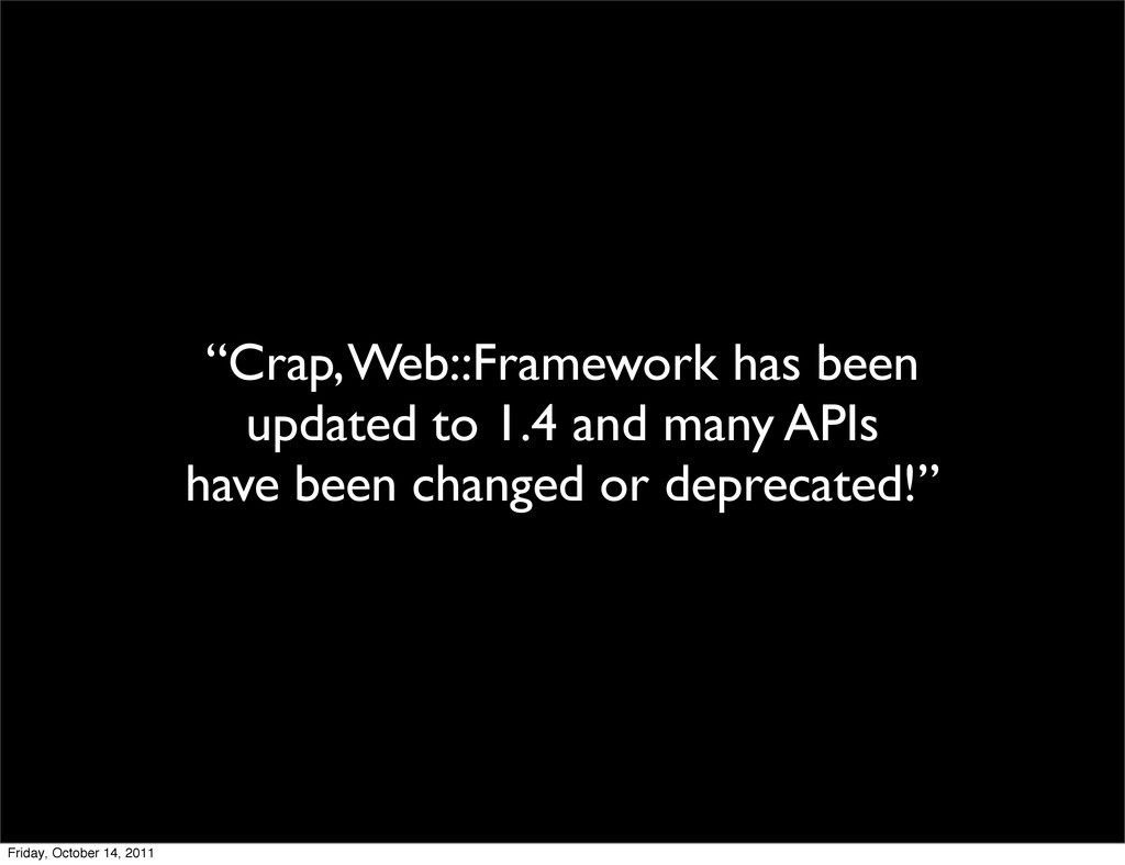 """Crap, Web::Framework has been updated to 1.4 a..."