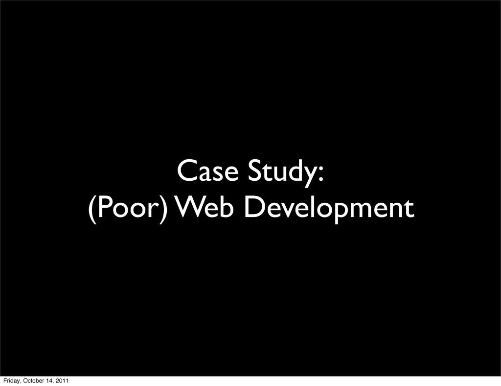Case Study: (Poor) Web Development Friday, Octo...