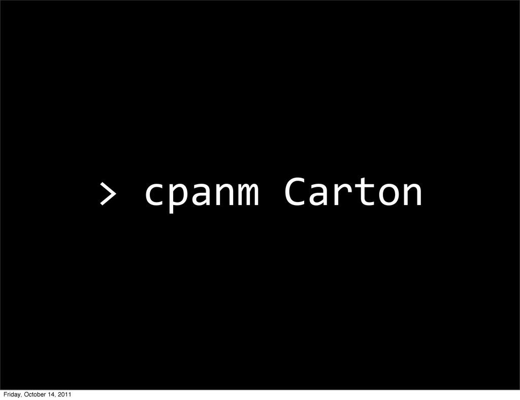 > cpanm Carton Friday, October 14, 2011