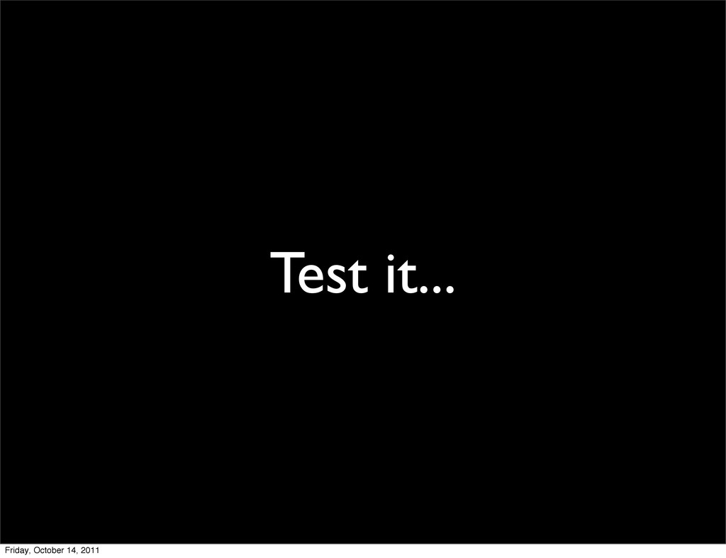 Test it... Friday, October 14, 2011