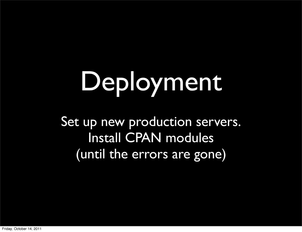 Deployment Set up new production servers. Insta...