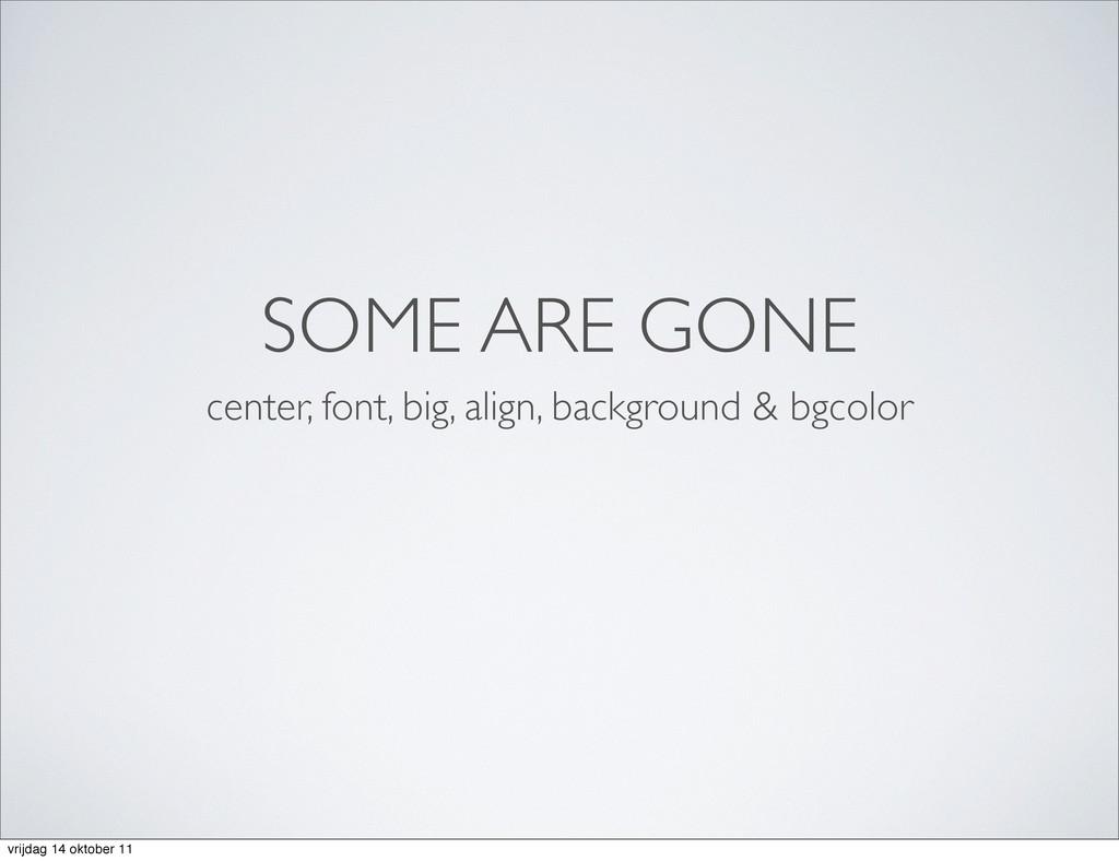 SOME ARE GONE center, font, big, align, backgro...