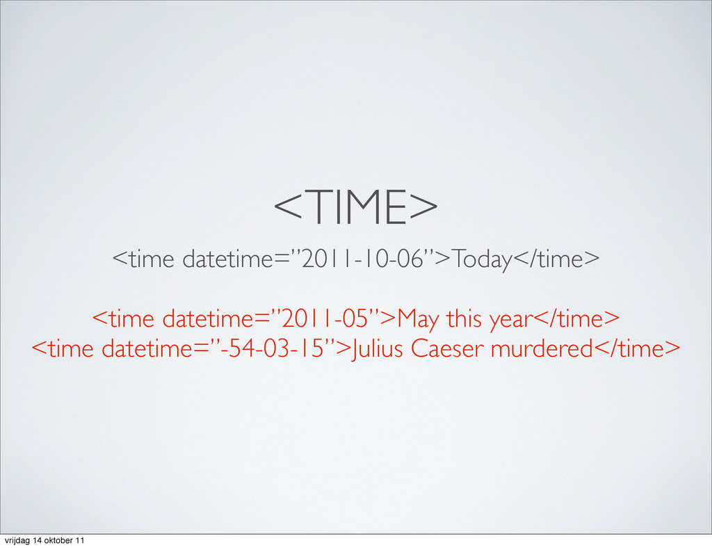 """<TIME> <time datetime=""""2011-10-06"""">Today</time>..."""