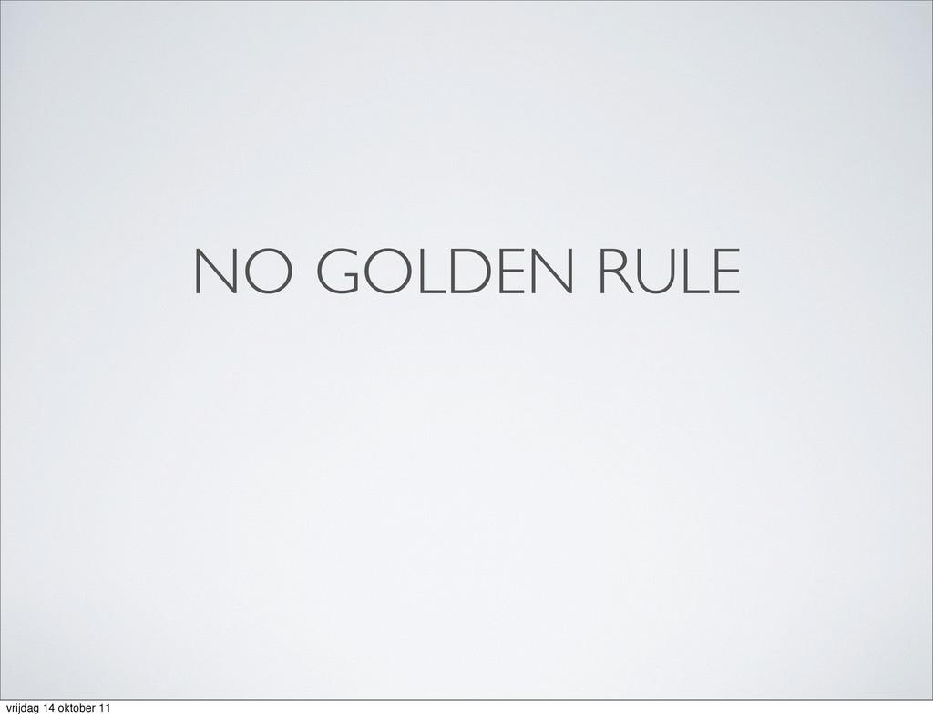 NO GOLDEN RULE vrijdag 14 oktober 11