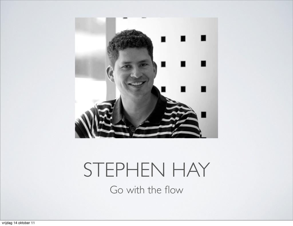 STEPHEN HAY Go with the flow vrijdag 14 oktober ...