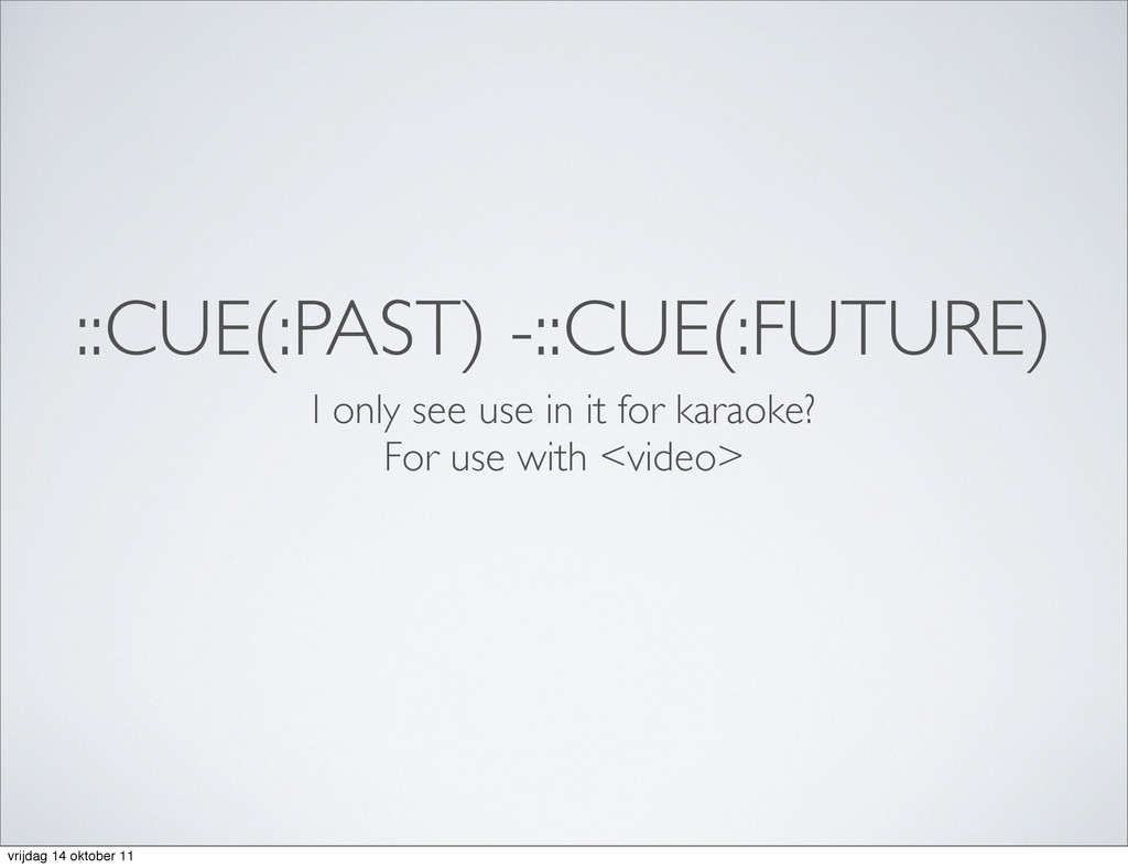 ::CUE(:PAST) -::CUE(:FUTURE) I only see use in ...