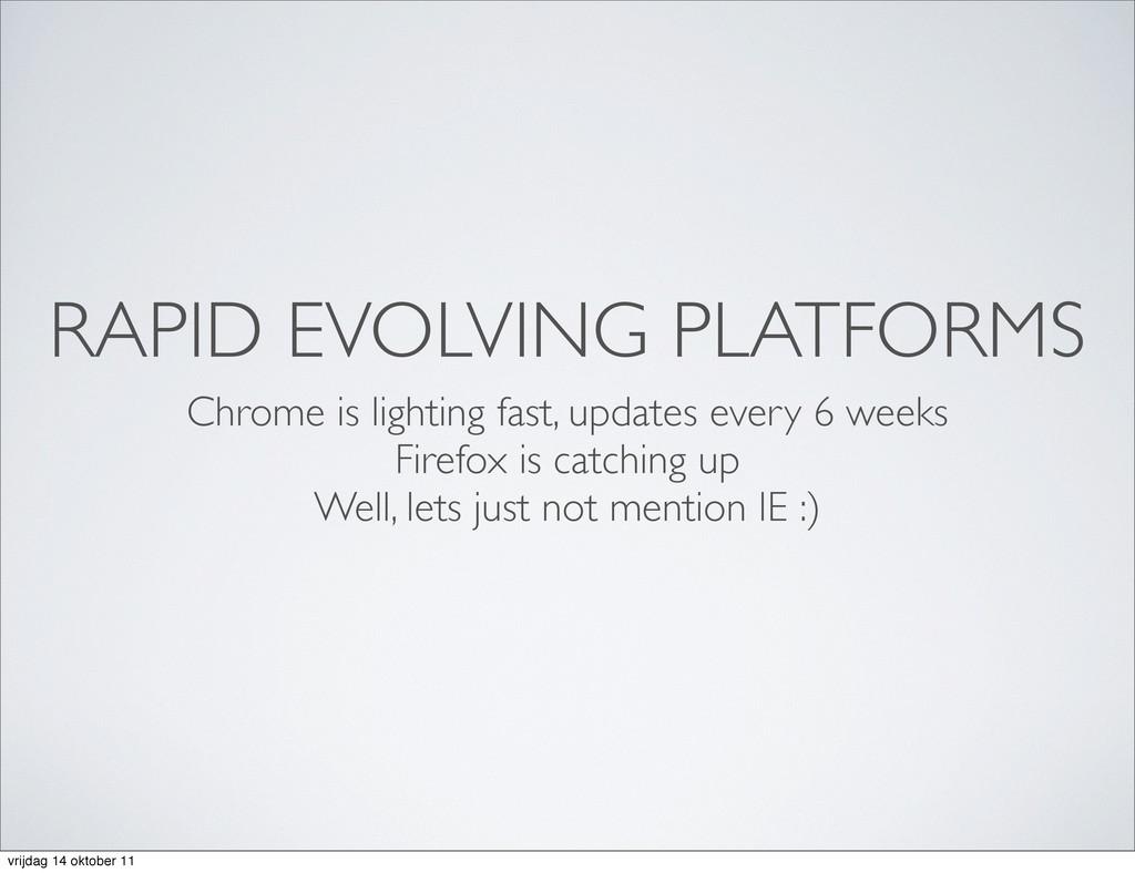 RAPID EVOLVING PLATFORMS Chrome is lighting fas...
