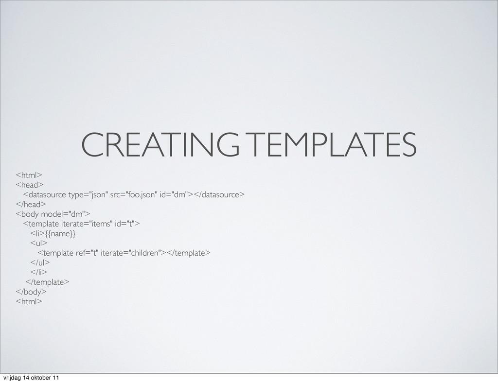 CREATING TEMPLATES <html> <head> <datasource ty...